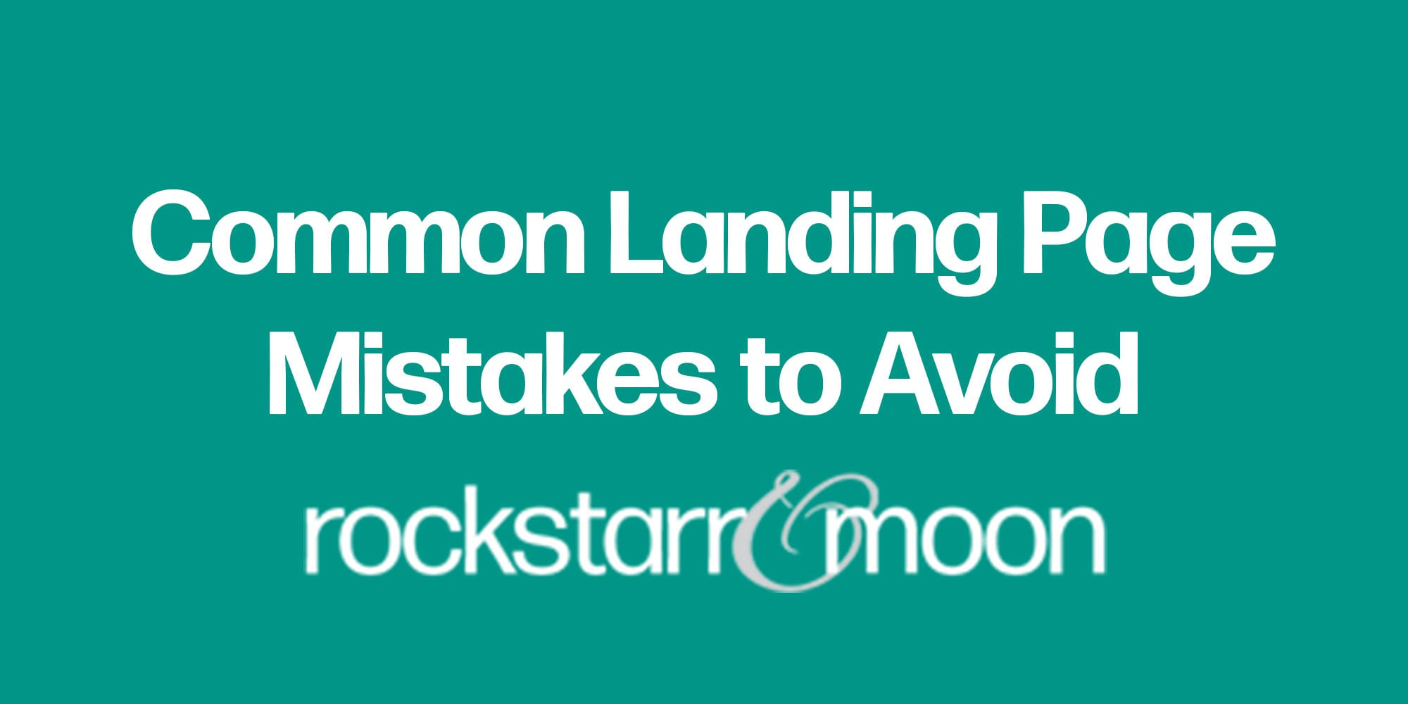 10 Common Landing Page Mistakes to Avoid