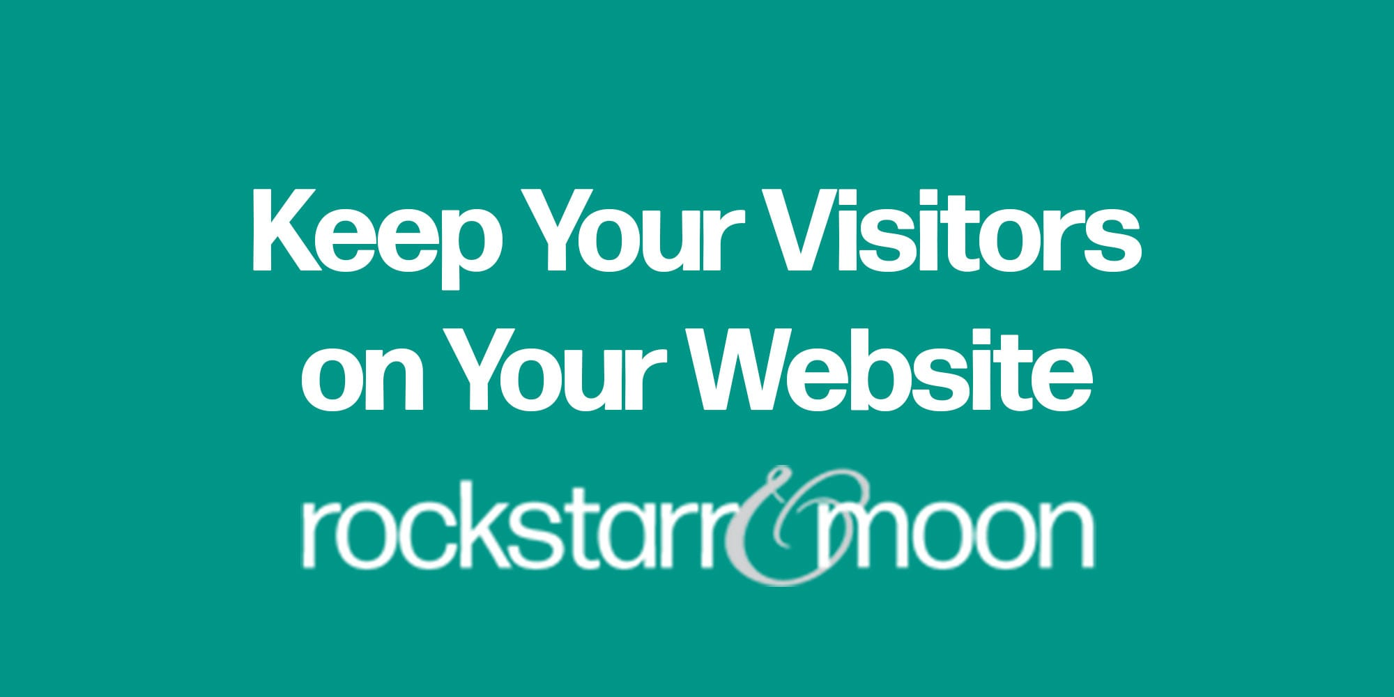 14 Secrets to Keeping Your Visitors on Your Website