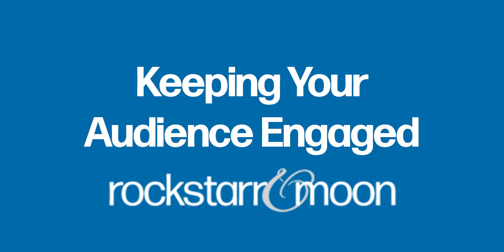 How to Keep Your Audience Engaged on Social Media: Step-by-step