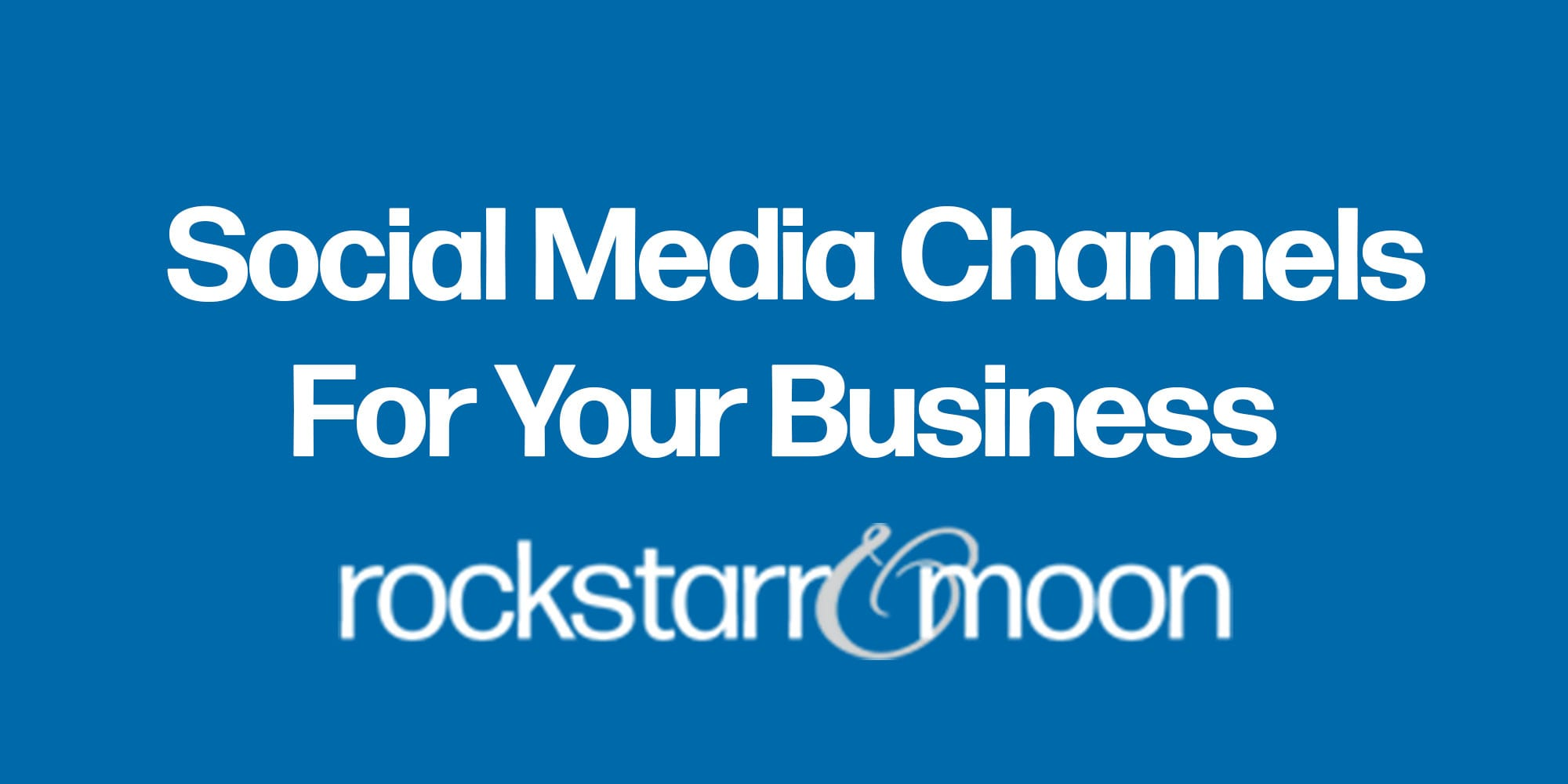 The Best Social Media Channels For Your Business