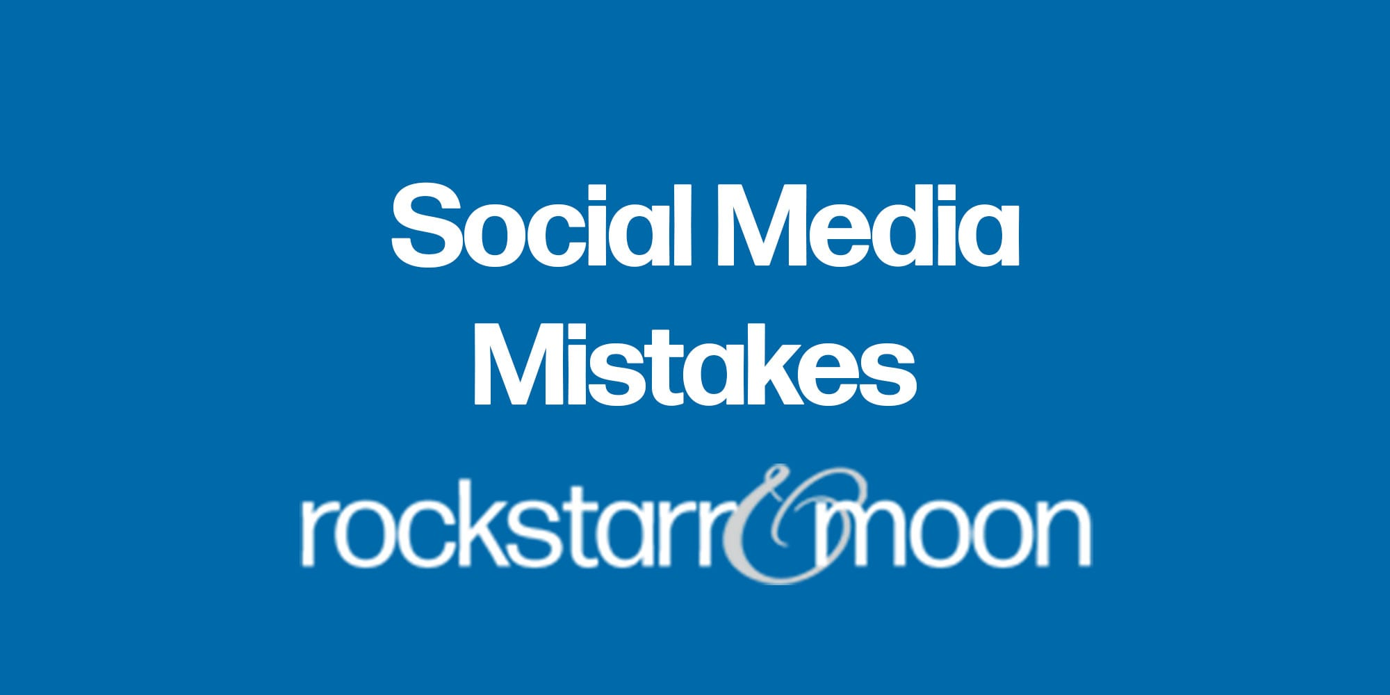 4 Mistakes You're Probably Making on Social Media