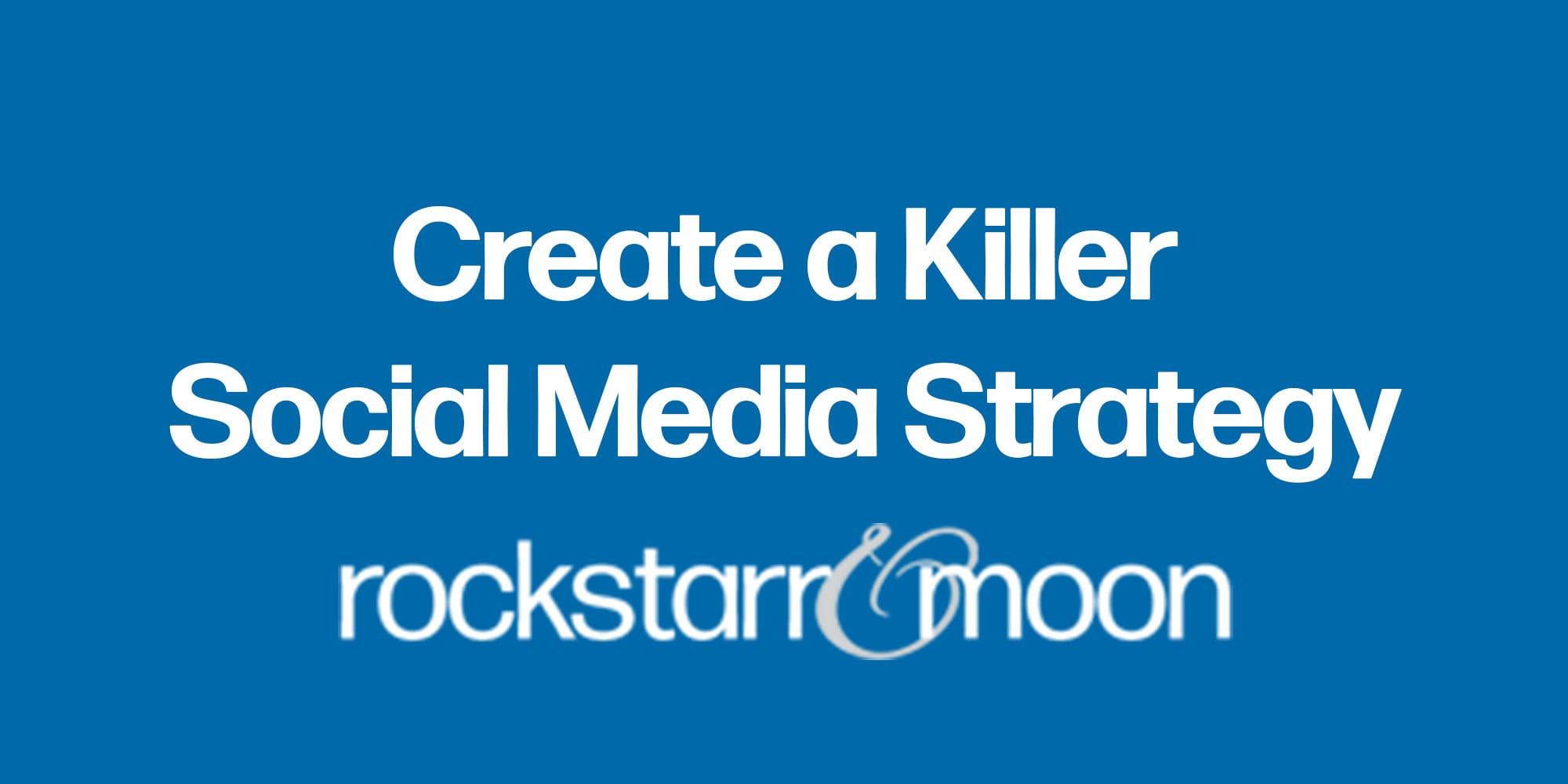 8 Easy Steps to Creating a Killer Social Media Strategy