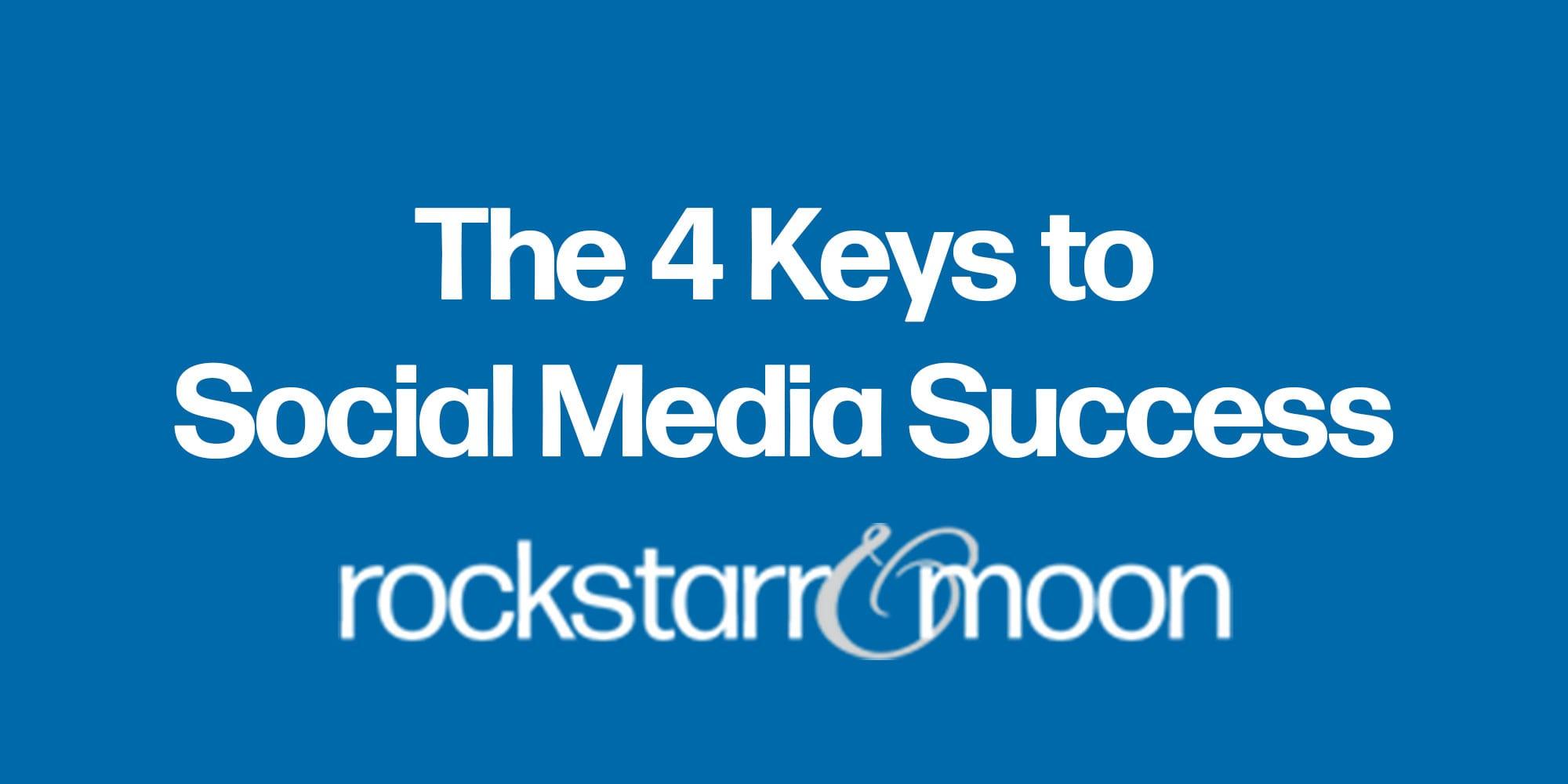 The 4 Keys to Social Media Success