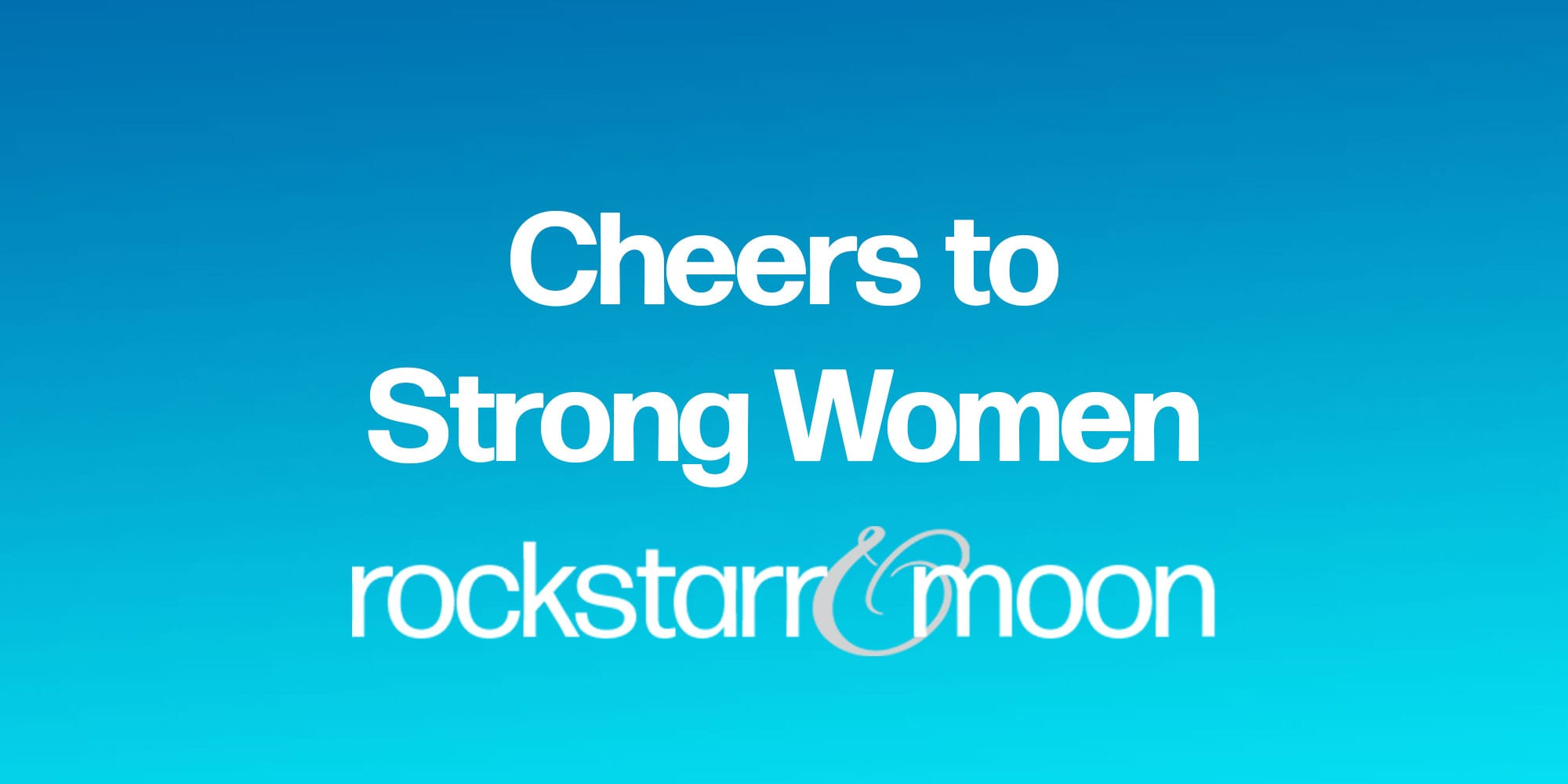 Cheers to Strong Women