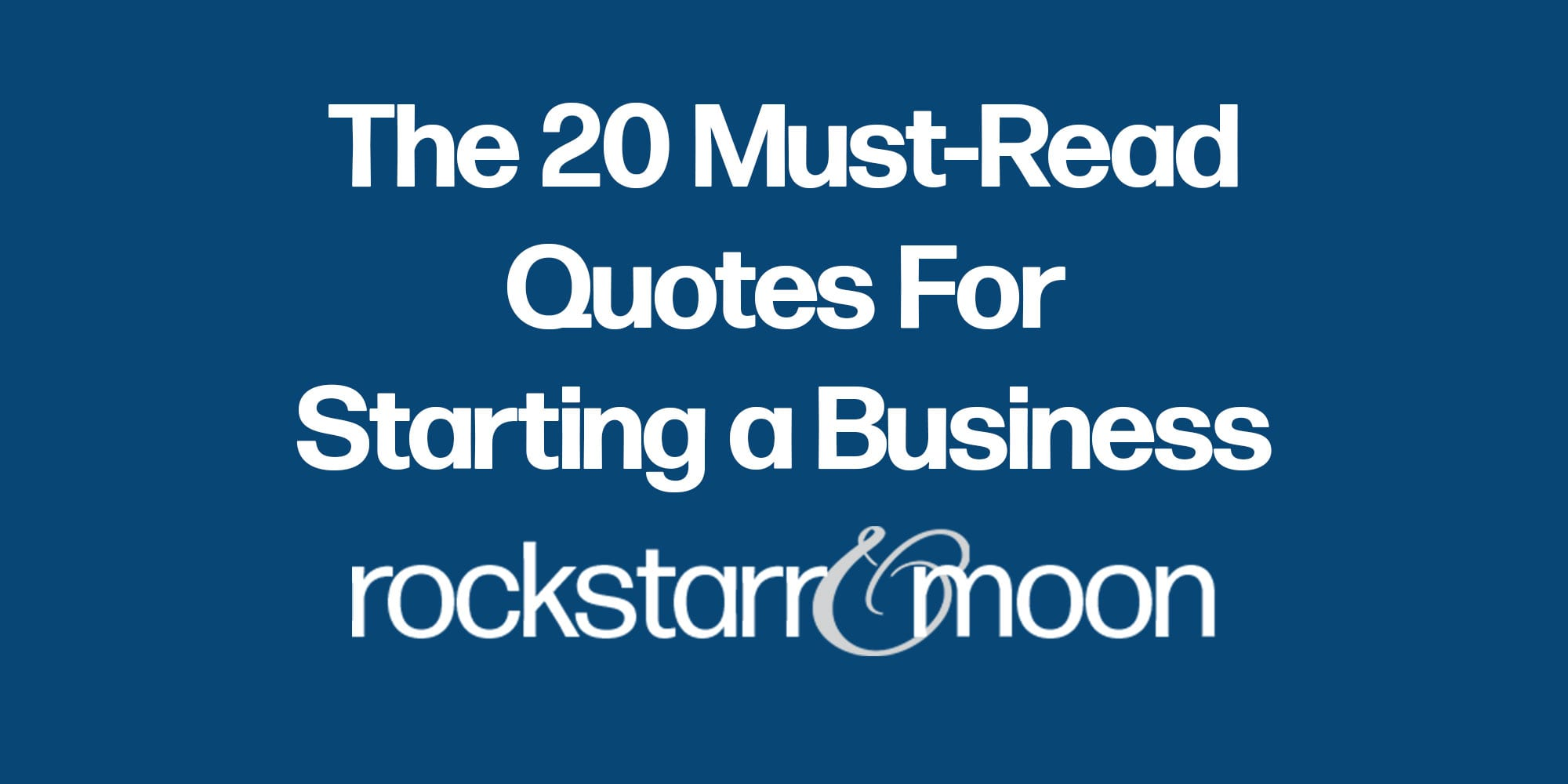 The 20 Must-Read Quotes For Starting a Business