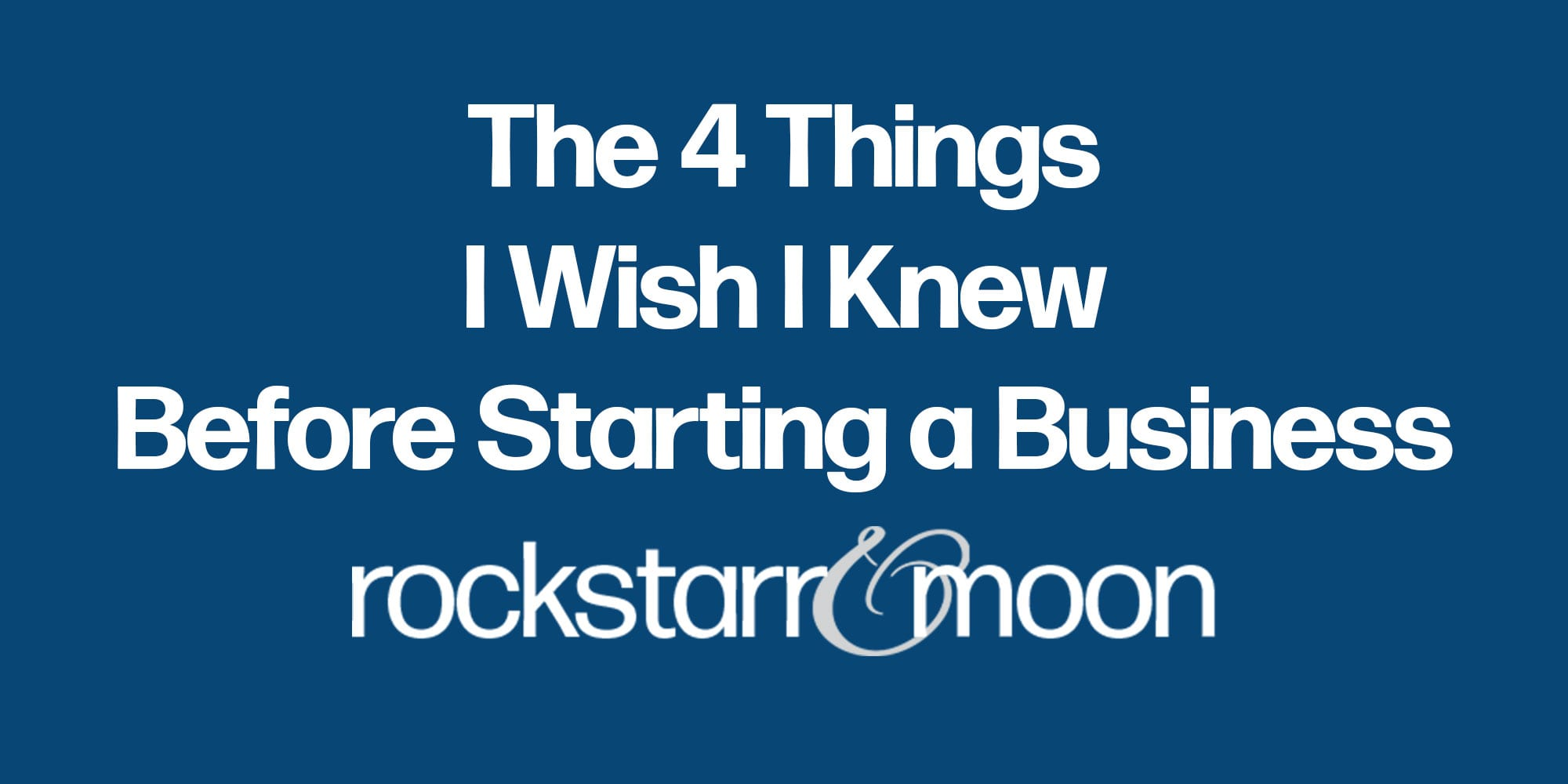The 4 Things I Wish I Knew Before Starting a Business